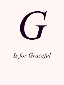 G is for Graceful ed