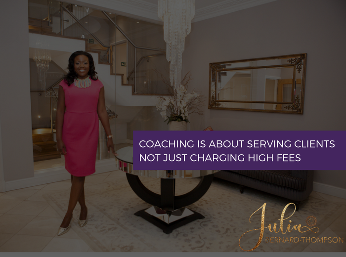 Coaching is about serving clients – not just charging high fees
