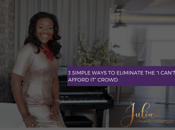 "3 Simple Ways to Eliminate the ""I can't afford it"" crowd"