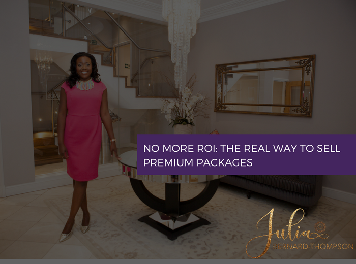 No More ROI: The Real Way to Sell Premium Packages
