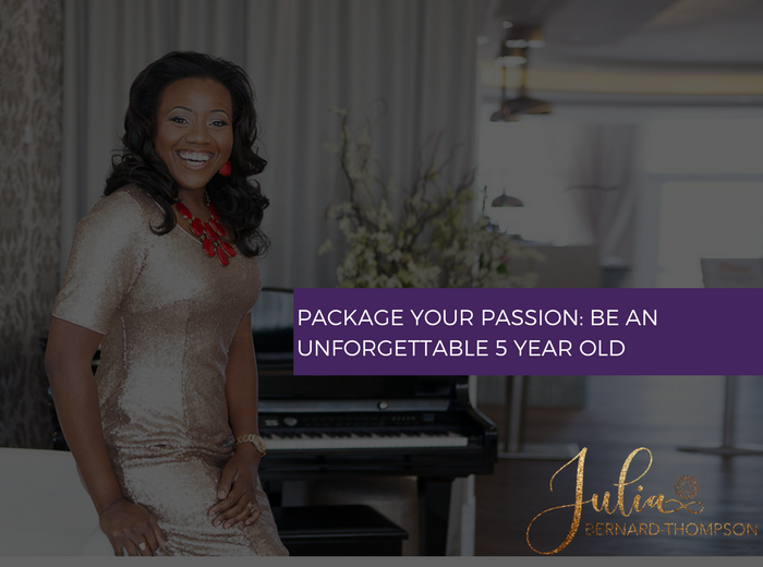 Package your Passion- Be An Unforgettable 5 year old!
