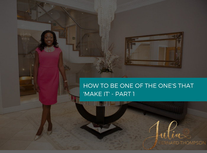 "How to be one of the ones that ""Make it""- Part 1"