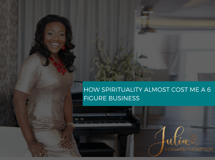 How Spirituality Almost Cost Me a 6 Figure Business