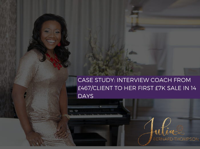 Case Study: Interview Coach  £467/client to her first £7K sale in 14 days