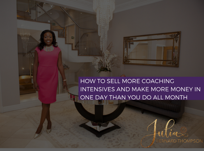 How to Sell more Coaching Intensives and Make more money in One day than you do all month
