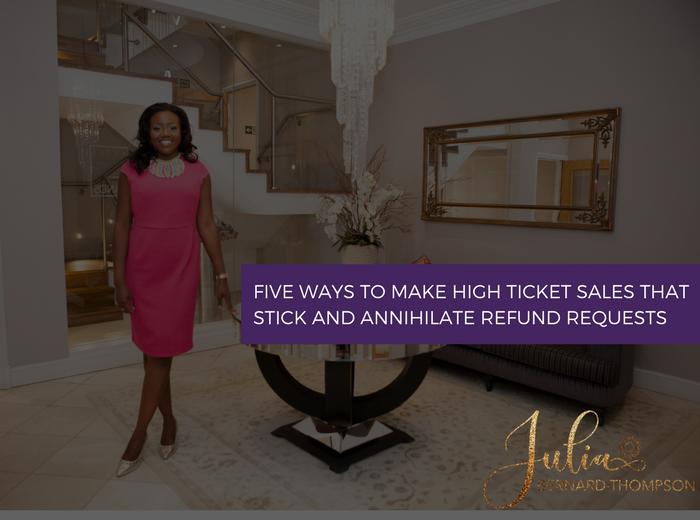 FIVE ways to make high-ticket sales stick & annihilate refund requests