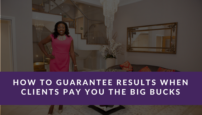 How to Guarantee results when clients pay you the big bucks